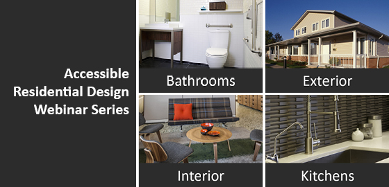 Accessible Residential Design Webinar Series regarding bathrooms, exterior, interior and kitchens
