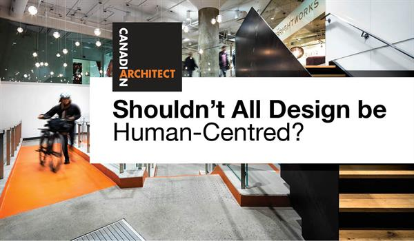 "the Canadian Architect logo and headline ""Shouldn't all design be human-centred?"" superimposed over a photo of the 100 Broadview Lobby that has extensive mobility ramps in bright orange"