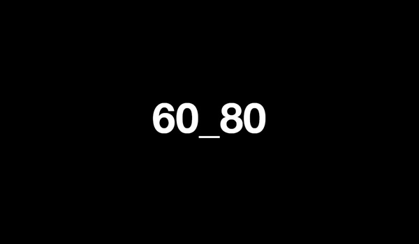 """60_80"" on a black background"