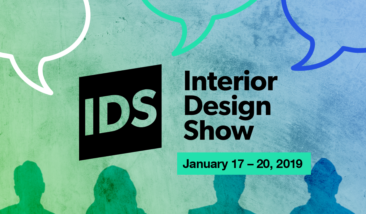 IDS Interior Design Show January 17-20, 2019 on a green and blue background with white, green and blue speech bubbles and outlines of four people along the bottom